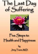 The Last Day of Suffering: Five Steps to Health and Happiness