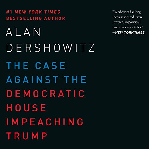 The Case Against the Democratic House Impeaching Trump audiobook cover art