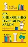 Six philosophes dans mon salon - Sagesses antiques