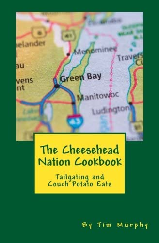 The Cheesehead Nation Cookbook Tailgating Couch Potato Eats Cookbooks for Guys Volume 61 product image