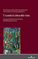 Y cantó el alma del vino: Ensayos sobre literatura, historia, identidad y patrimonio