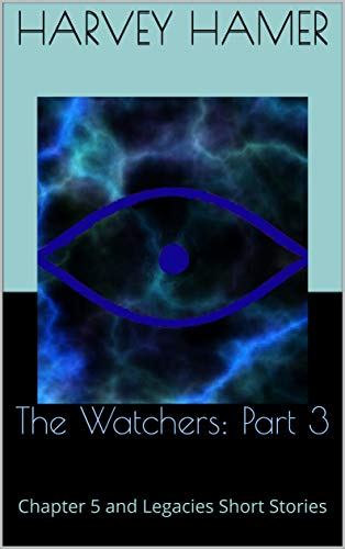 The Watchers: Part 3: Chapter 5 and Legacies Short Stories