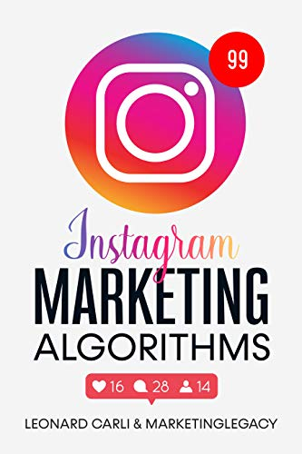 Instagram Marketing Algorithms: $10,000/month Business Plan Using Your Personal Social Media Account | Learn How To Make Money Online Right Now From Home, Building a Brand and Become an Influencer by [Leonard Carli]