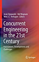 Concurrent Engineering in the 21st Century: Foundations, Developments and Challenges