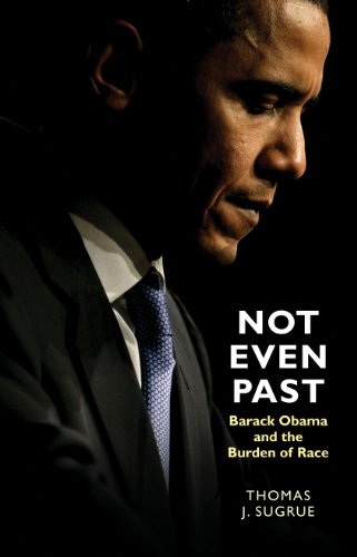 Not Even Past: Barack Obama and the Burden of Race (The Lawrence Stone Lectures, 2)