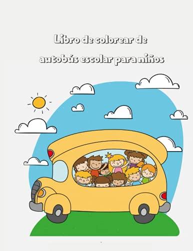 Libro de colorear de autobús escolar para niños: Impresionante libro de colorear de autobús con diversión y creatividad para niños y niñas   Perfecto ... autobús escolar para niños pequeños y niños