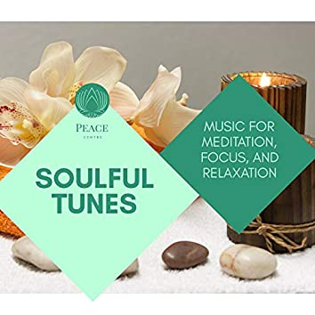 Soulful Tunes - Music For Meditation, Focus, And Relaxation