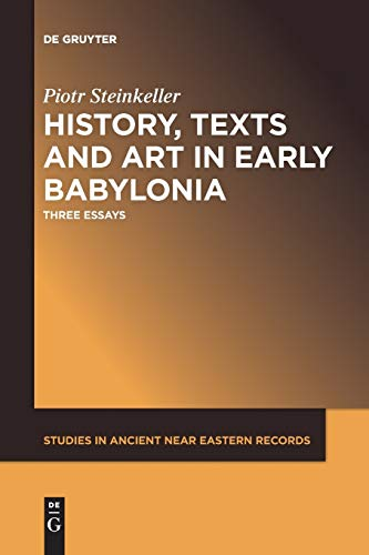History, Texts and Art in Early Babylonia: Three Essays (Studies in Ancient Near Eastern Records) (Studies in Ancient Near Eastern Records (Saner))