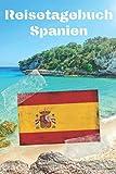 Reisetagebuch Spanien: Reisejournal / Notizbuch / Erinnerungsbuch für Ihren Urlaub – inkl. Packliste, Checkliste & To-Do-Liste | Urlaub | Reise | ... | Geschenk | Abschiedsbuch | (v. 4)