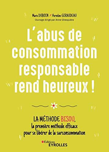 L'abus de consommation responsable rend heureux !: La méthode BISOU, la première méthode efficace pour se libérer de la surconsommation