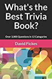 What's the Best Trivia Book?: Over 3,000 Questions in 12 Categories