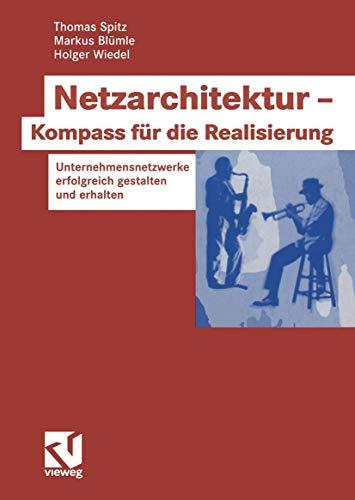 Netzarchitektur - Kompass für die Realisierung: Unternehmensnetzwerke erfolgreich gestalten und erhalten (German Edition)