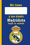 Me llamo... y me siento Madridista hasta la médula: Cuaderno Real Madrid. Regalo para seguidores del Madrid. Libreta fans del Real Madrid. Regalo para madridistas. Regalo para merengues