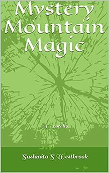 Mystery Mountain Magic: A Novella by [Sushmita S Westbrook]