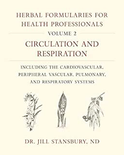 Herbal Formularies for Health Professionals, Volume 2: Circulation and Respiration, including the Cardiovascular, Peripher...
