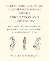 Herbal Formularies for Health Professionals: Circulation and Respiration: Including the Cardiovascular, Peripheral Vascular, Pulmonary, and Respiratory Systems