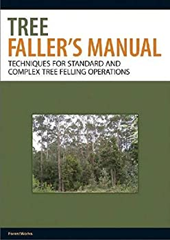The Tree Faller s Manual  Techniques for Standard and Complex Tree-Felling Operations
