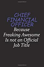 Chief Financial Officer Because Freaking Awesome Is Not An Official Job Title: Career journal, notebook and writing journal for encouraging men, women and kids. A framework for building your career.