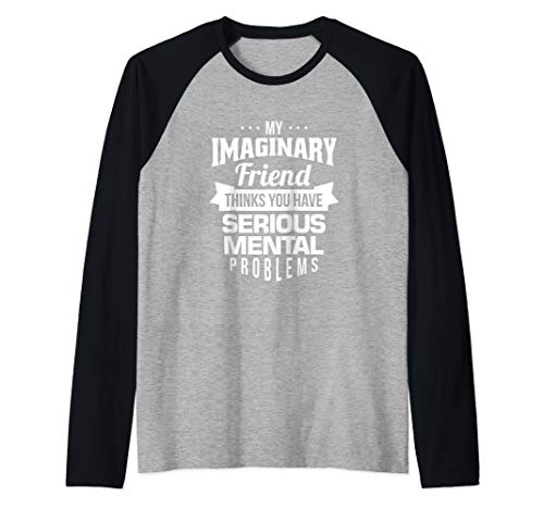 My Imaginary Friend Thinks You Have Serious Mental Problems Raglan Baseball Tee