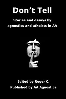 Don't Tell: Stories and essays by agnostics and atheists in AA