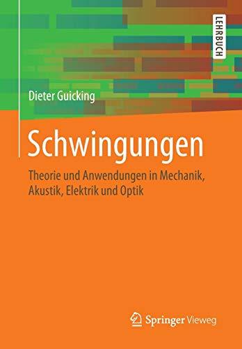Schwingungen: Theorie und Anwendungen in Mechanik, Akustik, Elektrik und Optik