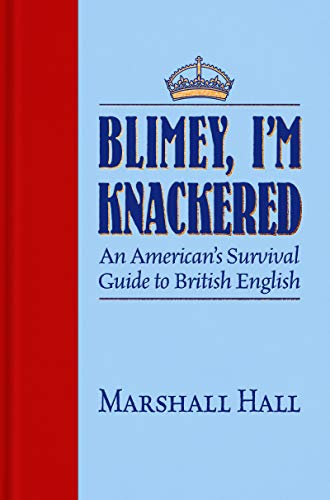 Blimey, I'm Knackered!: An American's Survival Guide to British English (English Edition)