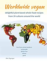 Worldwide vegan: delightful plant-based whole-food recipes from 24 cultures around the world