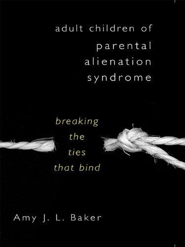 Adult Children Of Parental Alienation Syndrome Breaking The Ties That Bind Norton Professional Book Ebook Baker Amy J L Amazon Co Uk Kindle Store