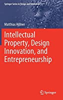 Intellectual Property, Design Innovation, and Entrepreneurship (Springer Series in Design and Innovation, 11)