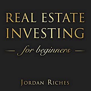 Real Estate Investing for Beginners: The Dummies Guide for Buying a House, Negotiating the Price, Build Cash Flow with Rental or Rehab, and Flipping Houses in 2019 cover art