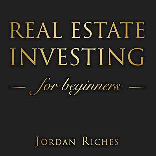 Real Estate Investing for Beginners: The Dummies Guide for Buying a House, Negotiating the Price, Build Cash Flow with Rental or Rehab, and Flipping Houses in 2019 audiobook cover art