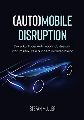 (Auto)mobile Disruption: Die Zukunft der Automobilindustrie und warum kein Stein auf dem anderen bleibt
