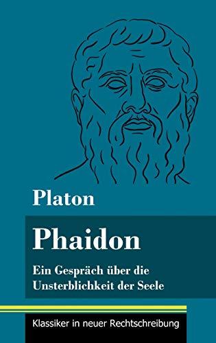 Phaidon: Ein Gespräch über die Unsterblichkeit der Seele (Band 146, Klassiker in neuer Rechtschreibung)
