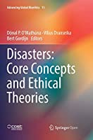 Disasters: Core Concepts and Ethical Theories (Advancing Global Bioethics)