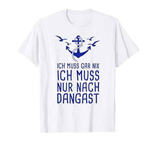 Ich Muss Gar Nix Ich Muss Nur Nach Dangast Nordsee Urlaub T-Shirt
