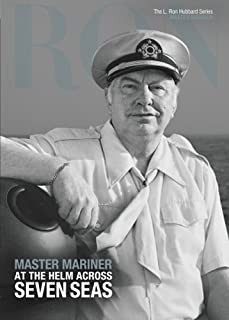 Master Mariner, At the Helm Across Seven Seas: L. Ron Hubbard Series, Master Mariner (The L. Ron Hubbard Series, The Complete Biographical Encyclopedia)