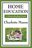 Home Education (Charlotte Mason's Homeschooling Series)