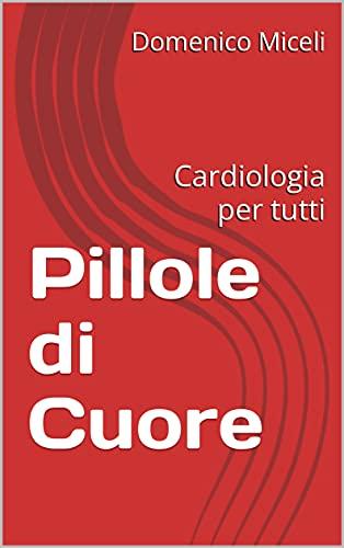 Pillole di Cuore: Cardiologia per tutti (Northern Frisian Edition)