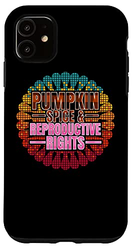 iPhone 11 Pumpkin Spice Reproductive Rights Pro Choice Feminist Rights Case