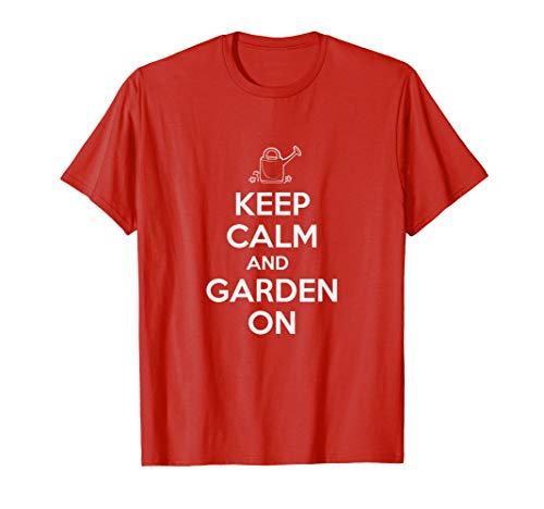 Keep Calm and Garden On | Gardening, Gardener T-shirt