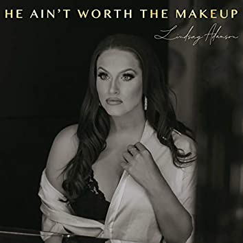 He Ain't Worth The Makeup