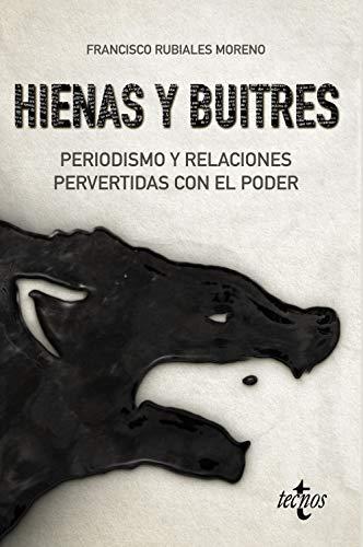 Hienas y buitres: Periodismo y relaciones pervertidas con el poder (Ciencia Política - Semilla y Surco - Serie de Ciencia Política)