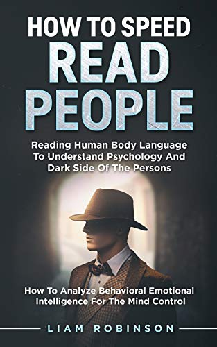 HOW TO SPEED READ PEOPLE: Reading Human Body Language To Understand Psychology And Dark Side Of The Persons - How To Analyze Behavioral Emotional ... For The Mind Control (MIND MASTERY SERIES)