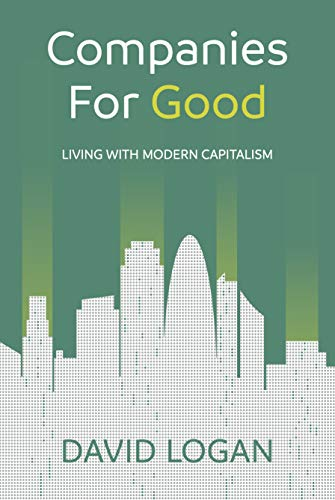 Companies For Good: Living with modern capitalism (English Edition)