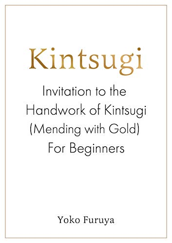 Kintsugi: Invitation to the Handwork of Kintsugi (Mending with Gold) For Beginners (English Edition)