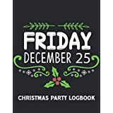Friday December 25 Christmas Party Logbook: Black cover Christmas Party Logbook Planner Tracker with Holiday Shopping List, Gift Planner, Online Order and Greeting Card Address Book Tracker