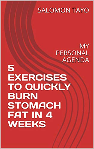 5 EXERCISES TO QUICKLY BURN STOMACH FAT IN 4 WEEKS: MY PERSONAL AGENDA (English Edition)
