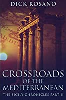 Crossroads Of The Mediterranean (The Sicily Chronicles Book 2)