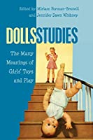 Dolls Studies: The Many Meanings of Girls' Toys and Play (Mediated Youth)