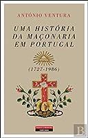 Uma História da Maçonaria em Portugal (1727-1986) (Portuguese Edition)